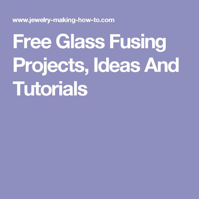 Free Glass Fusing Projects, Ideas And Tutorials