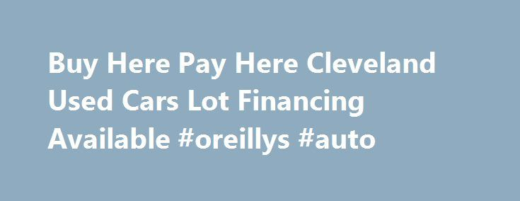 Buy Here Pay Here Cleveland Used Cars Lot Financing Available #oreillys #auto http://auto.remmont.com/buy-here-pay-here-cleveland-used-cars-lot-financing-available-oreillys-auto/  #used car lots # Welcome to Masters Auto Sales A Trusted Buy Here Pay Here Serving Cleveland & Northeast Ohio Masters Auto Sales has been in the Used Car and Buy Here Pay Here business for close to 30 years. Our dealership is proud to sell quality used cars to clients in Cleveland, Akron, Elrya, [...]Read…