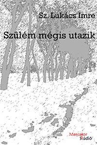 Kortárs regények : Sz. Lukács Imre: Szülém mégis utazik