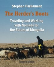 The Herder's Boots - a book about Mongolia: traveling in working with nomads