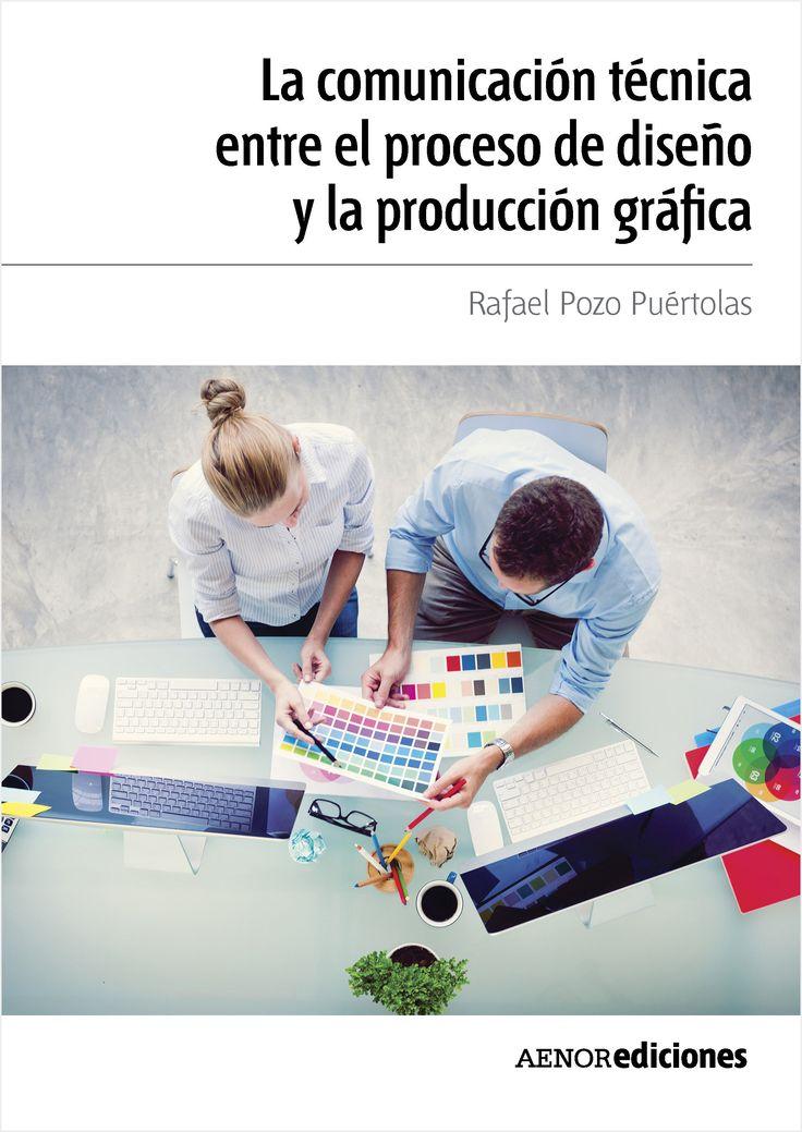Pozo Puértolas, Rafael. La comunicación técnica entre el proceso de diseño y la producción gráfica. 2015. ISBN: 9788481438710. Disponible en: Libros electrónicos EBRARY