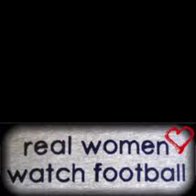 Real Women Watch Football! Quotes, Funny Sayings