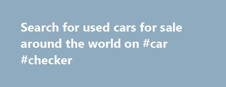 Search for used cars for sale around the world on #car #checker http://nigeria.remmont.com/search-for-used-cars-for-sale-around-the-world-on-car-checker/  #good used cars # What is JustGoodCars? Just Good Cars is a great place to find a used car, sell cars or read car reviews. We have millions of cars for sale making us one of the most concise databases of used cars worldwide. JustGoodCars has been established for over 8 years providing millions of happy customers with detailed search…