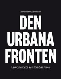 Den urbana fronten : en dokumentation av makten över staden