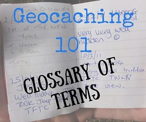 When we started to get into our hobby of Geocaching, we began seeing terms and acronyms that we weren't familiar with. It took us some time to realize what they meant. So to help you