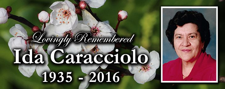 July 14, 1935 – Schonfeld, Germany March 29, 2016 – Calgary, AB It is with great sadness that the family of Ida Caracciolo announces her passing on Tuesday, March 29th 2016. She will forever be loved and remembered by her husband Nicola, her two daughters Armelinda (Pasquale) and Ilda (Giuseppe). She was an adoring grandmother …