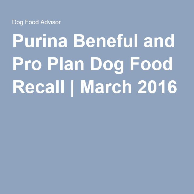 Purina Beneful and Pro Plan Dog Food Recall | March 2016