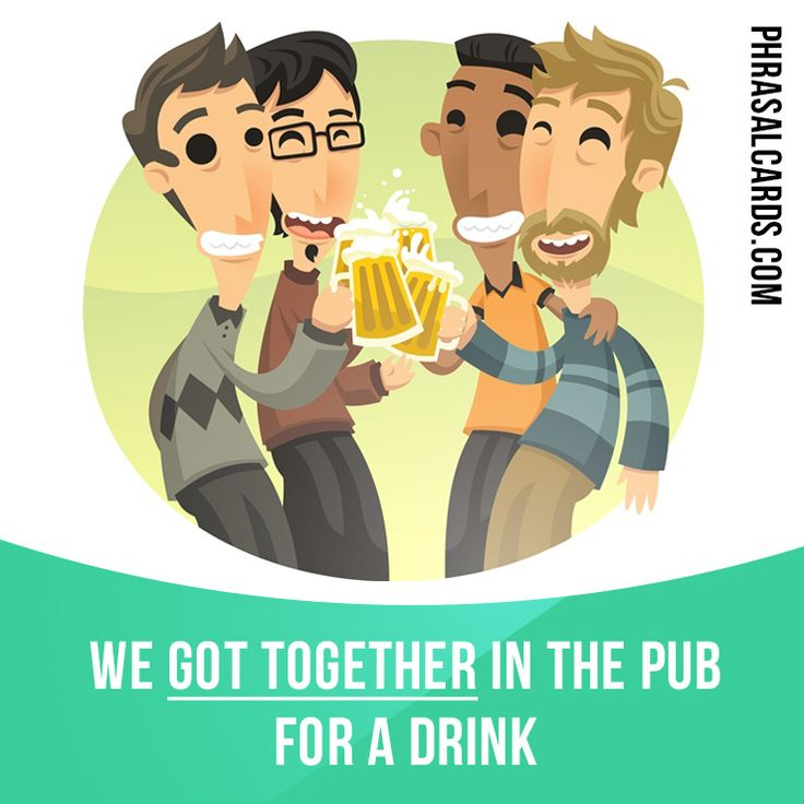"""""""Get together"""" means """"to meet each other"""". Example: We got together in the pub for a drink."""