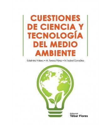 Cuestiones de ciencia y tecnología del medio ambiente / Edelmira Valero Ruiz, María Teresa Pérez Prior, María Isabel González Sánchez.: http://kmelot.biblioteca.udc.es/record=b1647228~S1*gag