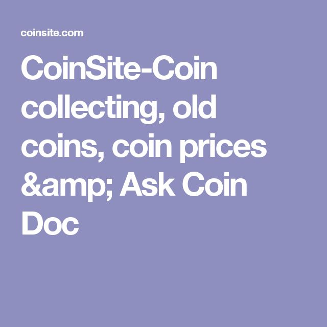 CoinSite-Coin collecting, old coins, coin prices & Ask Coin Doc
