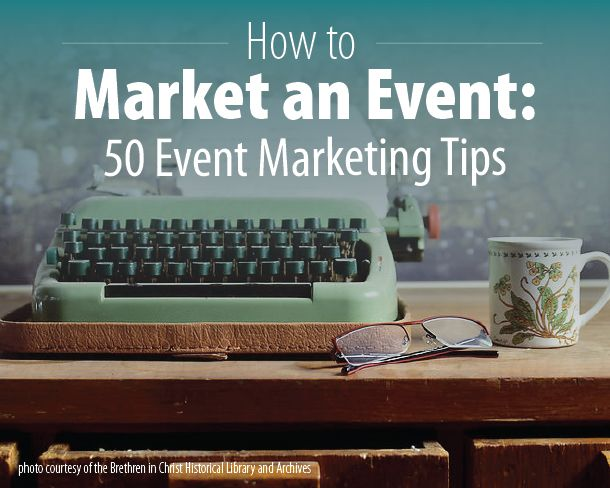 How to Market an Event: 50 Event Marketing Tips - Orbit Media Studios http://www.expertapplication.com/