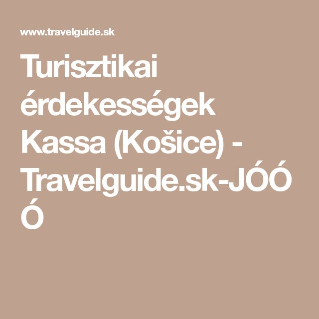 Turisztikai érdekességek Kassa (Košice) - Travelguide.sk-JÓÓÓ