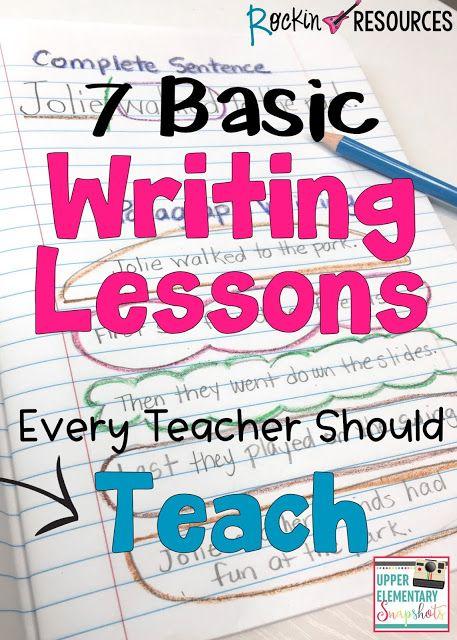 7 Basic Writing Lessons Every Teacher Should TeachKatie James