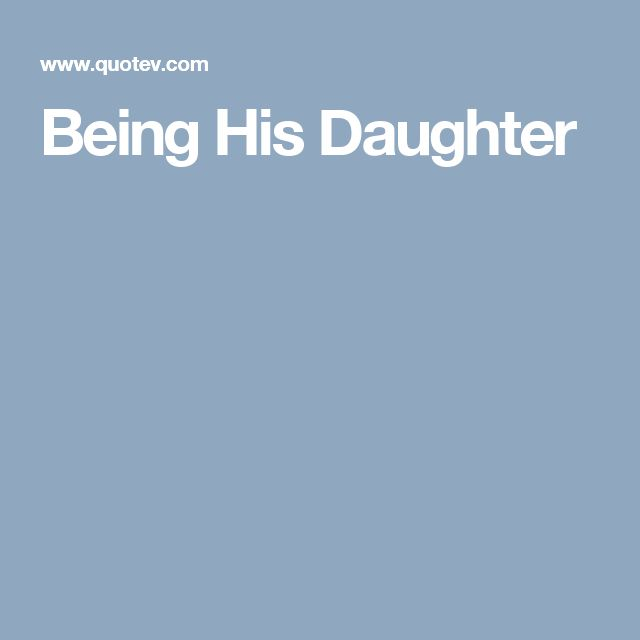 Being His Daughter
