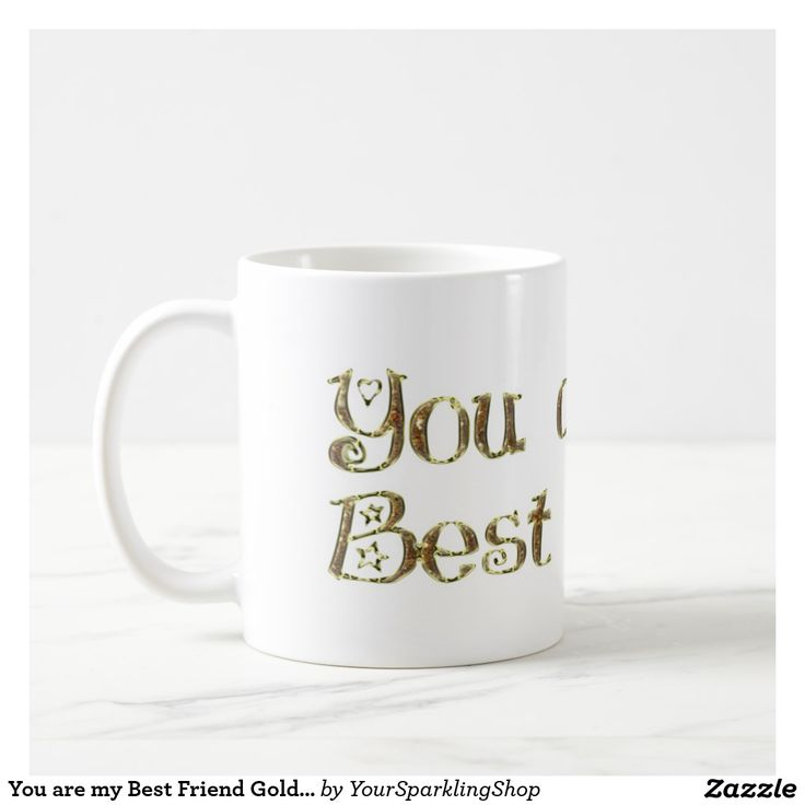 You are my Best Friend, Gold Typography #Friendship #BFF #Coffee Mug