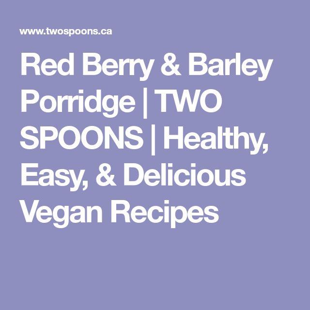 Red Berry & Barley Porridge | TWO SPOONS | Healthy, Easy, & Delicious Vegan Recipes
