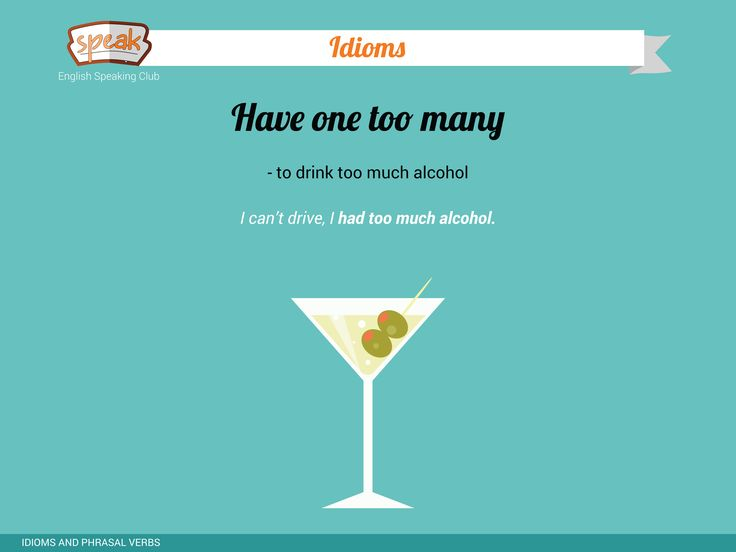 Add a new one idiom to your vocabulary.  Have one too many - to drink too much alcohol
