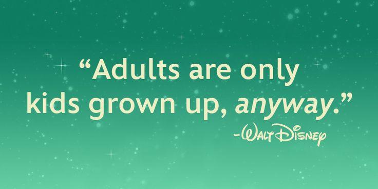 """""""Adults are only kids grown up, anyway."""" - Walt DisneyDisneyquotes, Disney Quotes, Walt Disney, Waltdisney, Stay Young, Kids Grown, Quotes To Inspiration, Pictures Quotes, True Stories"""