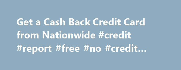 Get a Cash Back Credit Card from Nationwide #credit #report #free #no #credit #card http://credits.remmont.com/get-a-cash-back-credit-card-from-nationwide-credit-report-free-no-credit-card/  #credit card uk # Get the Online Credit Card That Works for You With a Nationwide Bank ® Visa credit card, you can enjoy the online credit card benefits that help you make the most out of your money with…  Read moreThe post Get a Cash Back Credit Card from Nationwide #credit #report #free #no #credit…