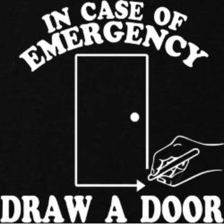 Draw a door. I don't know why we listen to the stupid ...