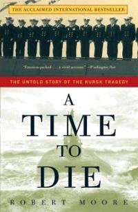 A Time to Die: the untold Story of the Kursk Tragedy, by Robert Moore.