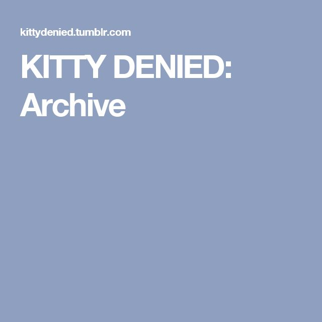 KITTY DENIED: Archive