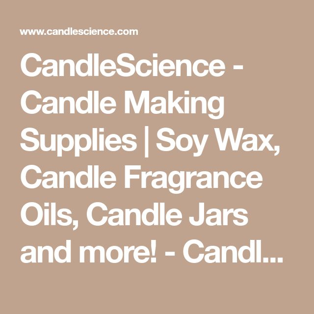 CandleScience - Candle Making Supplies | Soy Wax, Candle Fragrance Oils, Candle Jars and more! - CandleScience