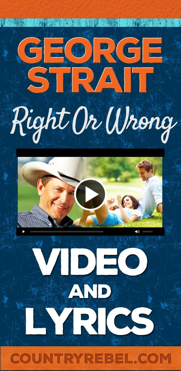 George Strait Right Or Wrong Lyrics and Country Music Video http://countryrebel.com/blogs/videos/18414867-george-strait-right-or-wrong