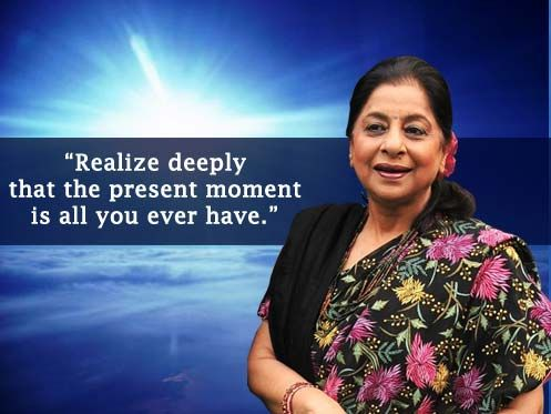 Realize deeply that the present moment is all you ever have.
