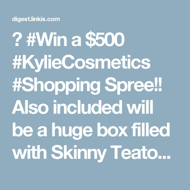🎁 #Win a $500 #KylieCosmetics #Shopping Spree!! Also included will be a huge box filled with Skinny Teatox's most popular #products, including multiple 14 day #SkinnyTeatox kits and new Clear Skin Tea!  📧Courtesy of: Skinny Teatox​​​  💻 To enter, go to: http://digest.linkis.com/link/zqgk2N 📆 #Giveaway ends on March 26th 🌍 #Contest open to residents of #Canada (excluding QC) who have reached the age of majority #Kylie #cosmetics #beauty #makeup #prize
