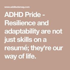 ADHD Pride - Resilience and adaptability are not just skills on a resumé; they're our way of life.