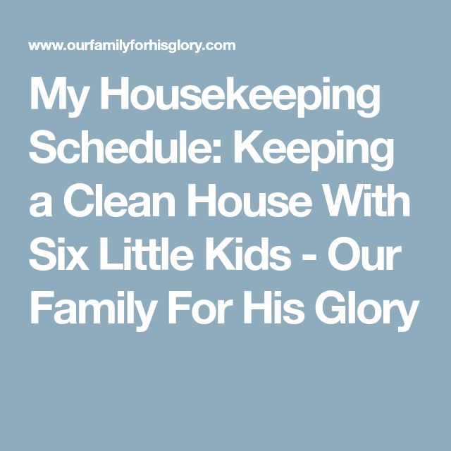 My Housekeeping Schedule: Keeping a Clean House With Six Little Kids - Our Family For His Glory
