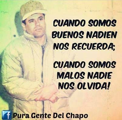 When we do something good no one recognize but when we do something bad no one forgets !#El chapo