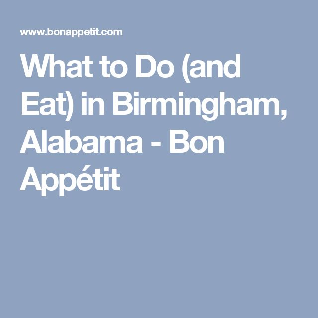 What to Do (and Eat) in Birmingham, Alabama - Bon Appétit