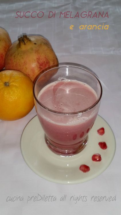 Succo di melagrana e arancia, ricetta, cucina preDiletta