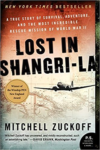 132. Lost In Shangri-La: A True Story of Survival, Adventure and the Most Incredible Rescue Mission of World War II (Mitchell Zuckoff)