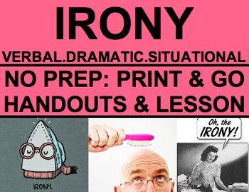 Introduce the three types of irony in literature: Dramatic Irony, Verbal Irony and Situational Irony. Everything you need to teach students to define, identify, analyze and write their own literary irony.NO PREP Print & Go: Worksheets & Lesson Plan for understanding, identifying and using Dramatic Irony, Verbal Irony and Situational Irony - in a fun & engaging way!!