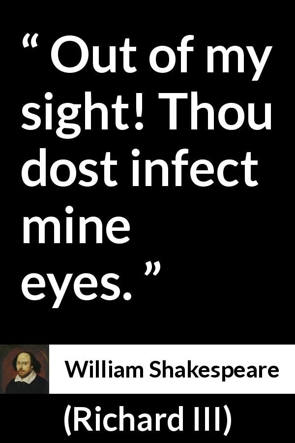 William Shakespeare - Richard III - Out of my sight! Thou dost infect mine eyes.