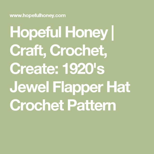 Hopeful Honey | Craft, Crochet, Create: 1920's Jewel Flapper Hat Crochet Pattern