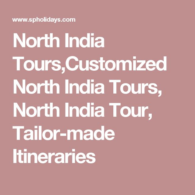 North India Tours,Customized North India Tours, North India Tour, Tailor-made Itineraries