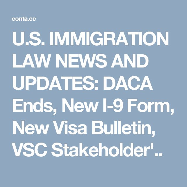 U.S. IMMIGRATION LAW NEWS AND UPDATES: DACA Ends, New I-9 Form, New Visa Bulletin, VSC Stakeholder'..