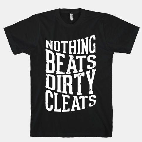 Nothing Beats Dirty Cleats | HUMAN | T-Shirts, Tanks, Sweatshirts and Hoodies