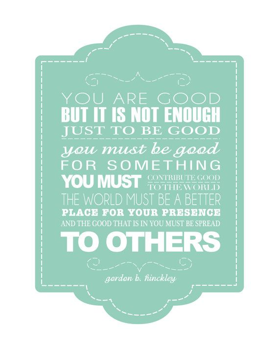Be good for something...