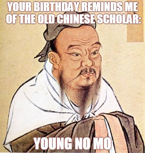 Your birthday reminds me of the old Chinese scholar: Young no mo.