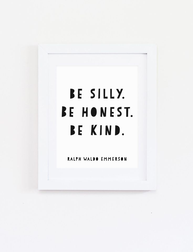 DIGITAL Be Silly Be Honest Be Kind Quote Print, Modern Wall Art, Monochrome Playroom Decor, Modern Nursery, Ralph Waldo Emmerson - ANY SIZE by StopGrowingUp on Etsy https://www.etsy.com/listing/236422405/digital-be-silly-be-honest-be-kind-quote