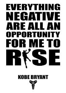 EVERYHING NEGATIVE ARE ALL AN OPPORTUNITY FOR ME TO RISE: Toss your room into sports decor effect! Kobe Bryant Inspirational Basketball Wall Decal Quote.