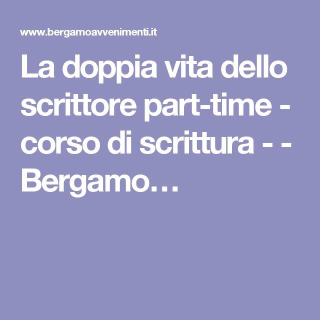 La doppia vita dello scrittore part-time - corso di scrittura - - Bergamo…
