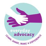 Everyday Advocacy, Learn, Share, Make a Difference