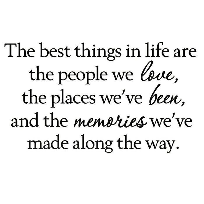 Grider The Best Things In Life Are The People We Love The Places We Ve Been And The Memories We Ve Made Making Memories Quotes Memories Quotes Good Life Quotes