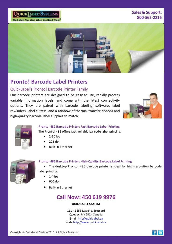 Our barcode printers are designed to be easy to use, rapidly process variable information labels, and come with the latest connectivity options. They are paired with barcode labeling  software, label rewinders, label cutters, and a rainbow of thermal transfer ribbons and high-quality barcode label supplies to match.   http://www.slideshare.net/quicklabel/pronto-barcode-label-printers